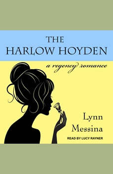 The Harlow Hoyden: A Regency Romance, Lynn Messina
