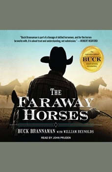 The Faraway Horses: The Adventures and Wisdom of America's Most Renowned Horsemen The Adventures and Wisdom of America's Most Renowned Horsemen, Buck Brannaman