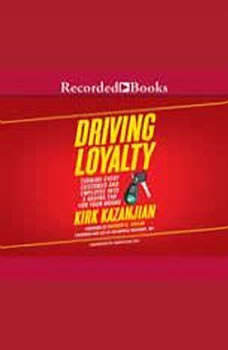 Driving Loyalty: Turning Every Customer and Employee Into a Raving Fan for Your Brand, Kirk Kazanjian