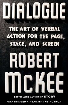 Dialogue: The Art of Verbal Action for Page, Stage, and Screen The Art of Verbal Action for Page, Stage, and Screen, Robert Mckee