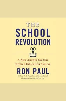 The School Revolution: A New Answer for Our Broken Education System A New Answer for Our Broken Education System, Ron Paul
