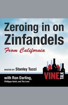Zeroing in on Zinfandels from California: Vine Talk Episode 106 Vine Talk Episode 106, Vine Talk
