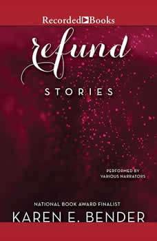 Refund: Stories Stories, Karen E. Bender