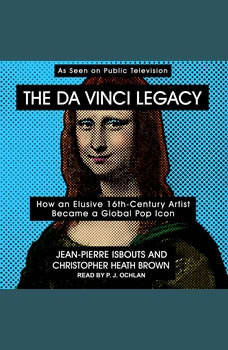 The da Vinci Legacy: How an Elusive 16th-Century Artist Became a Global Pop Icon, Christopher Heath Brown