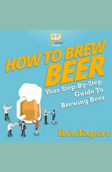 How to Brew Beer: Your Step By Step Guide To Brewing Beer, HowExpert