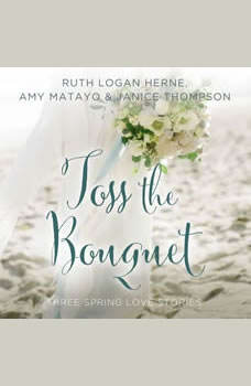 Toss the Bouquet: Three Spring Love Stories, Ruth Logan Herne