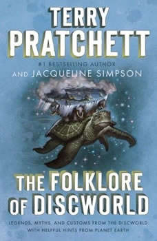 The Folklore of Discworld: Legends, Myths, and Customs from the Discworld with Helpful Hints from Planet Earth, Terry Pratchett
