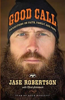 Good Call: Reflections on Faith, Family, and Fowl, Jase Robertson