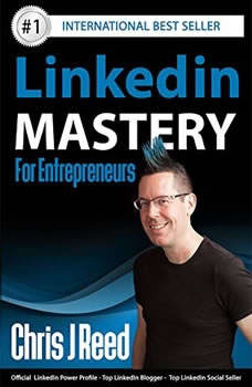 Linkedin Mastery for Entrepreneurs , Chris J Reed