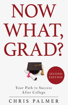 Now What, Grad?: Your Path to Success After College, Second Edition, Chris Palmer