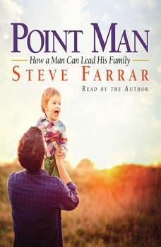 Point Man: How a Man Can Lead His Family, Steve Farrar