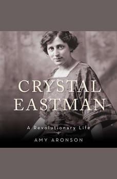 Crystal Eastman: A Revolutionary Life, Amy Aronson