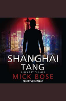 Shanghai Tang: A Dan Roy Thriller, Mick Bose