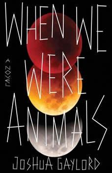 When We Were Animals, Joshua Gaylord