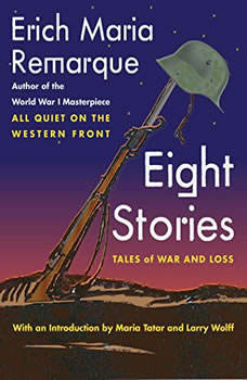 Eight Stories: Tales of War and Loss Tales of War and Loss, Erich Maria Remarque