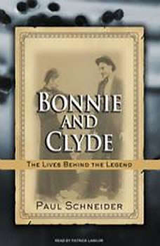 Bonnie and Clyde: The Lives Behind the Legend The Lives Behind the Legend, Paul Schneider