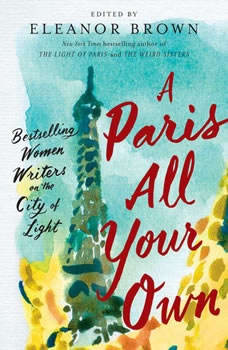 A Paris All Your Own: Bestselling Women Writers on the City of Light, Eleanor Brown