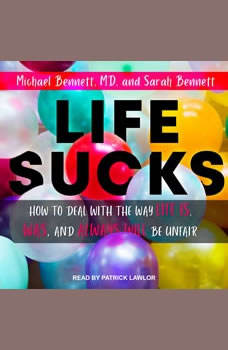 Life Sucks: How to Deal with the Way Life Is, Was, and Will Always Be Unfair, M. D. Bennett