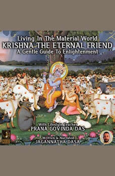 Living In The Material World Krishna The Eternal Friend, Jagannatha Dasa