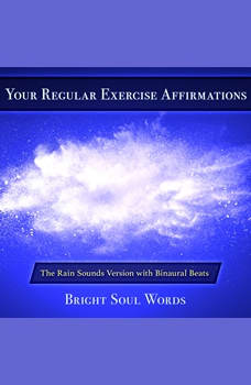 Your Regular Exercise Affirmations: The Rain Sounds Version with Binaural Beats, Bright Soul Words