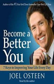 Become a Better You: 7 Keys to Improving Your Life Every Day 7 Keys to Improving Your Life Every Day, Joel Osteen