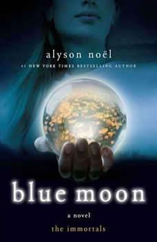 Blue Moon: The Immortals, Alyson Noel