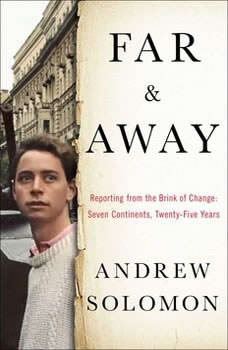 Far and Away: Reporting from the Brink of Change, Andrew Solomon