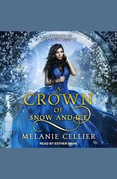 A Crown of Snow and Ice: A Retelling of The Snow Queen, Melanie Cellier
