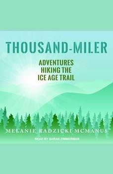 Thousand-Miler: Adventures Hiking the Ice Age Trail, Melanie Radzicki McManus