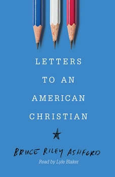 Letters to an American Christian, Bruce Riley Ashford