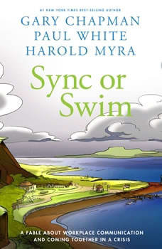 Sync or Swim: A Fable About Workplace Communication and Coming Together in a Crisis A Fable About Workplace Communication and Coming Together in a Crisis, Gary Chapman