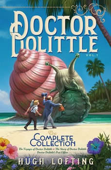 Doctor Dolittle The Complete Collection, Vol. 1: The Voyages of Doctor Dolittle; The Story of Doctor Dolittle; Doctor Dolittle's Post Office, Hugh Lofting
