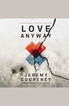 Love Anyway: An Invitation Beyond a World that's Scary as Hell, Jeremy Courtney