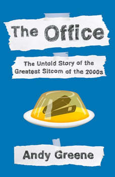The Office: The Untold Story of the Greatest Sitcom of the 2000s: An Oral History, Andy Greene