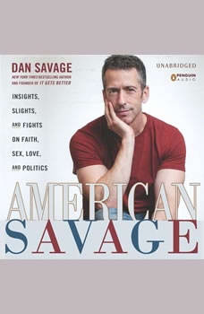 American Savage: Insights, Slights, and Fights on Faith, Sex, Love, and Politics, Dan Savage