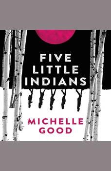 Five Little Indians: A Novel, Michelle Good