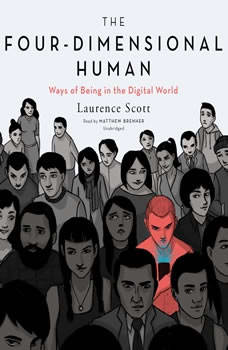 The Four-Dimensional Human: Ways of Being in the Digital World, Laurence Scott