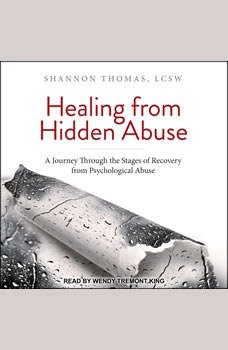 Healing from Hidden Abuse: A Journey Through the Stages of Recovery from Psychological Abuse A Journey Through the Stages of Recovery from Psychological Abuse, Shannon Thomas LCSW
