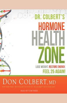 Dr. Colbert's Hormone Health Zone: Lose Weight, Restore Energy, Feel 25 Again!, Don Colbert