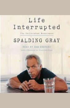 Life Interrupted: The Unfinished Monologue The Unfinished Monologue, Spalding Gray