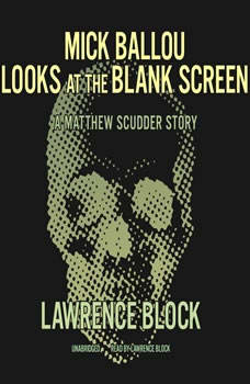 Mick Ballou Looks at the Blank Screen: A Matthew Scudder Story, Lawrence Block