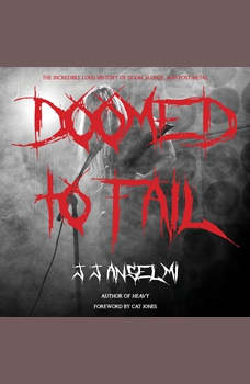 Doomed to Fail: The Incredibly Loud History of Doom, Sludge, and Post-metal, J.J. Anselmi