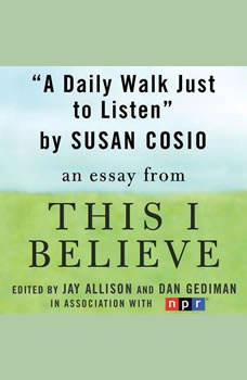 A Daily Walk Just to Listen: A This I Believe Essay, Susan Cosio