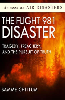 Flight 981 Disaster, The: Tragedy, Treachery, and the Pursuit of Truth Tragedy, Treachery, and the Pursuit of Truth, Samme Chittum