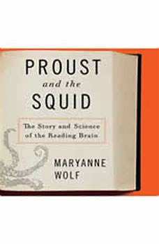 Proust and the Squid: The Story and Science of the Reading Brain The Story and Science of the Reading Brain, Maryanne Wolf