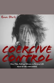 Coercive Control: How Men Entrap Women in Personal Life, Evan Stark