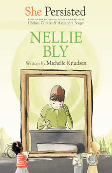 She Persisted: Nellie Bly, Michelle Knudsen