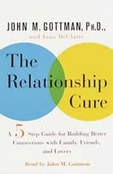 The Relationship Cure: A 5 Step Guide to Strengthening Your Marriage, Family, and Friendships, John Gottman, PhD