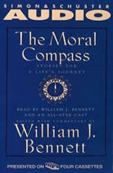 The Moral Compass: Volume One Of An Audio Library of Stories For A Life's Journey Volume One Of An Audio Library of Stories For A Life's Journey, William J. Bennett