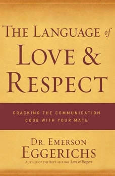 The Language of Love and Respect: Cracking the Communication Code with Your Mate, Dr. Emerson Eggerichs